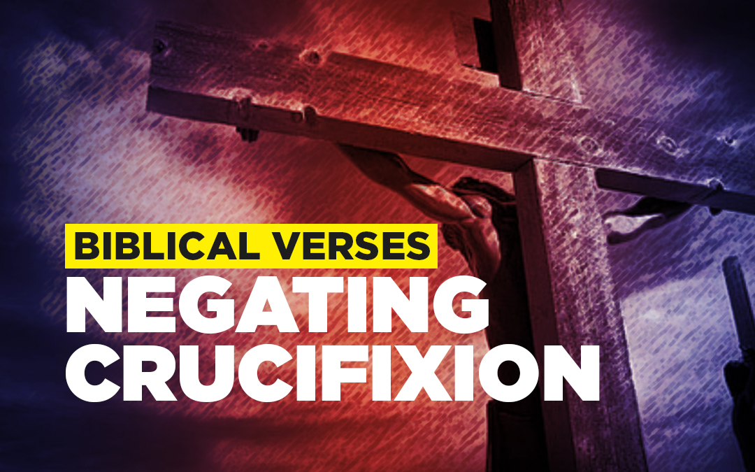 Biblical Verses Negating Crucifixion