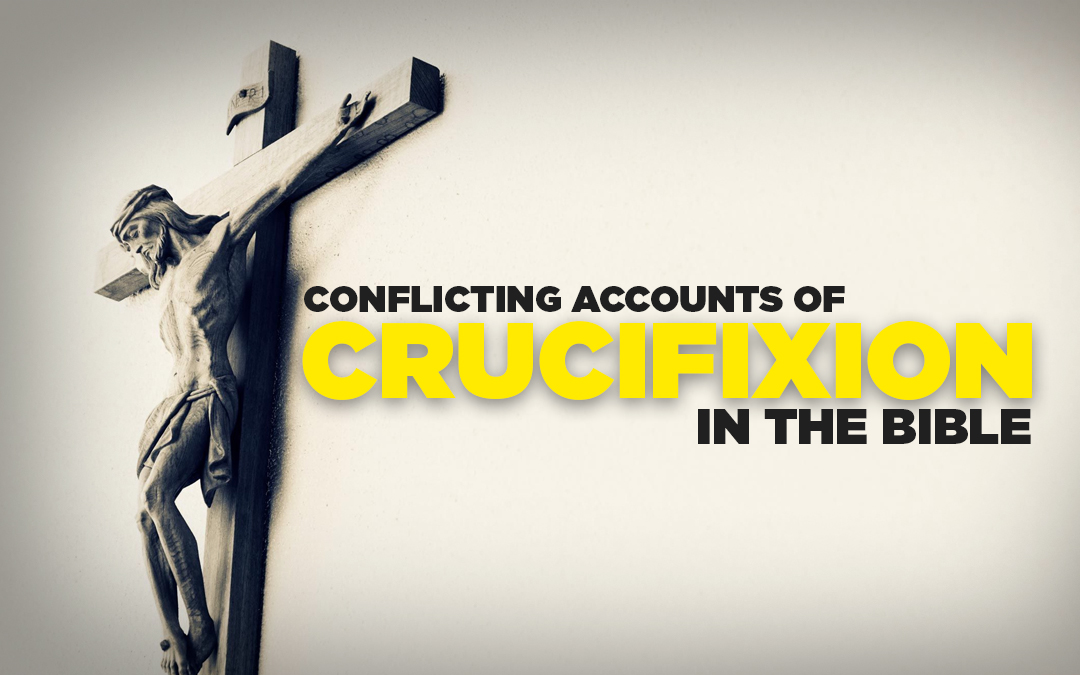 Conflicting Accounts of Crucifixion in the Bible