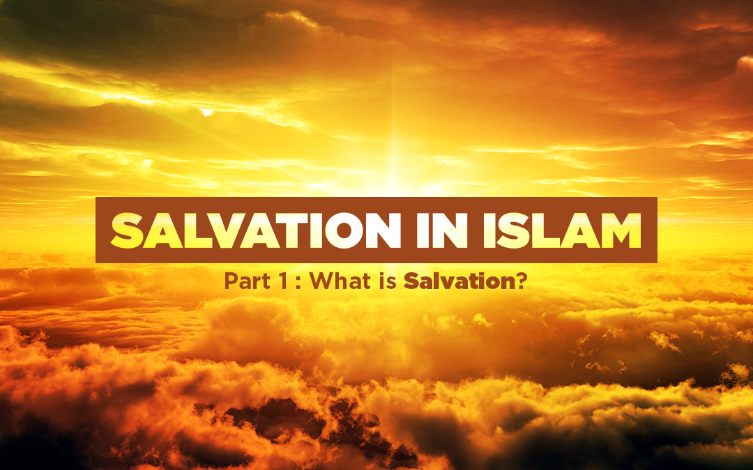 Salvation in Islam (part 1 of 3): What is Salvation?