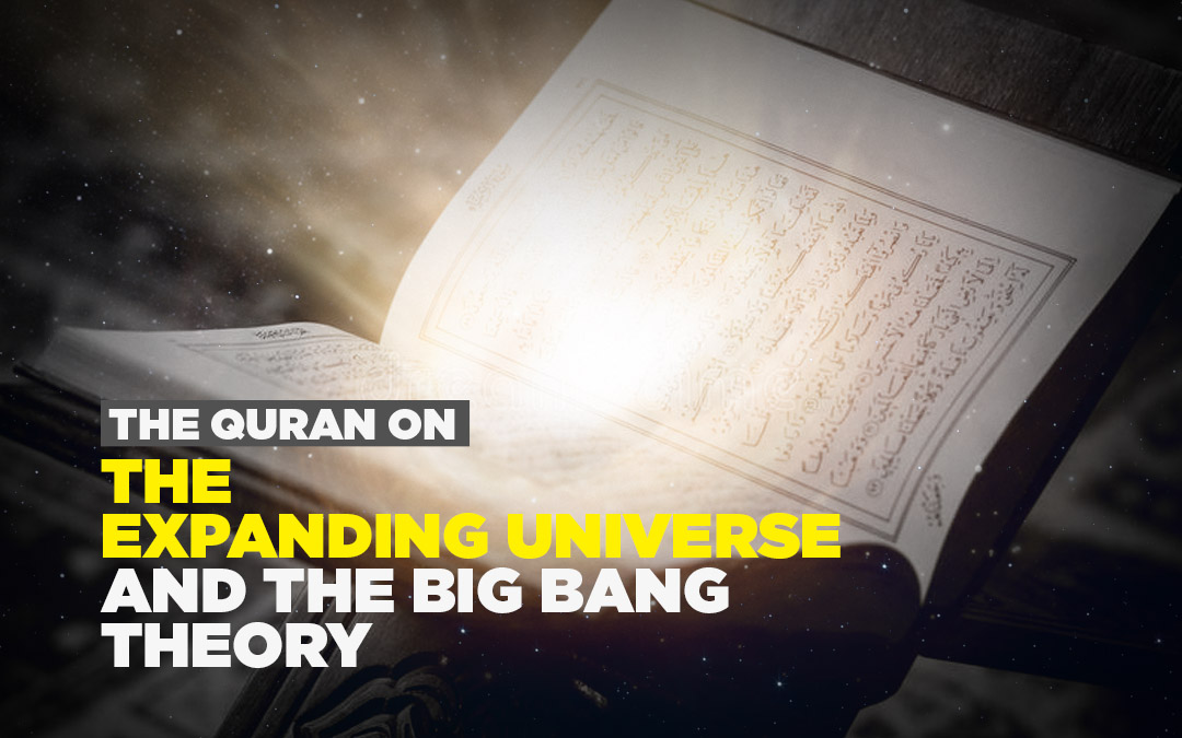 The Quran on the Expanding Universe and the Big Bang Theory