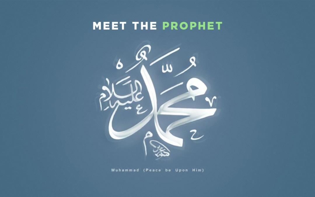 Meet the Prophet Muhammad