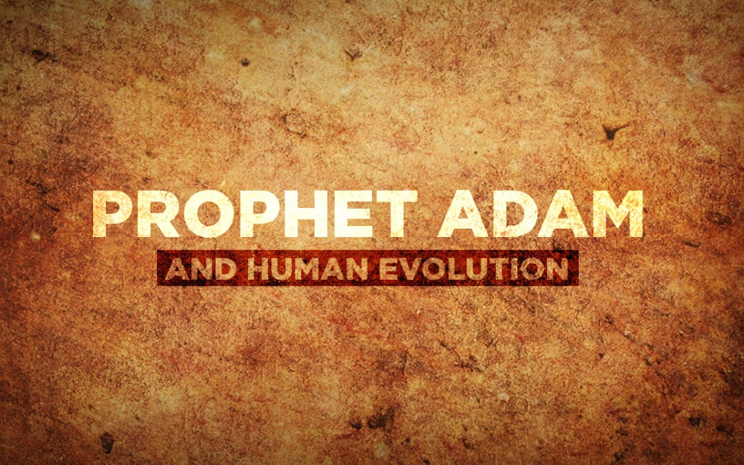 The Prophet Adam and Human Evolution