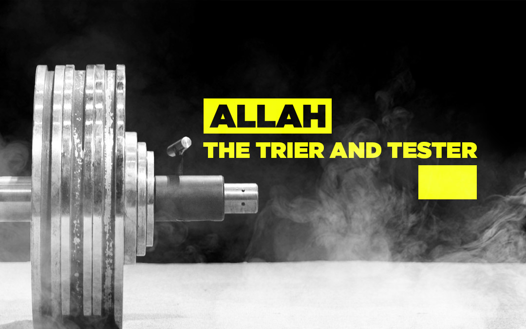 God (Allah) is the Trier & the Tester