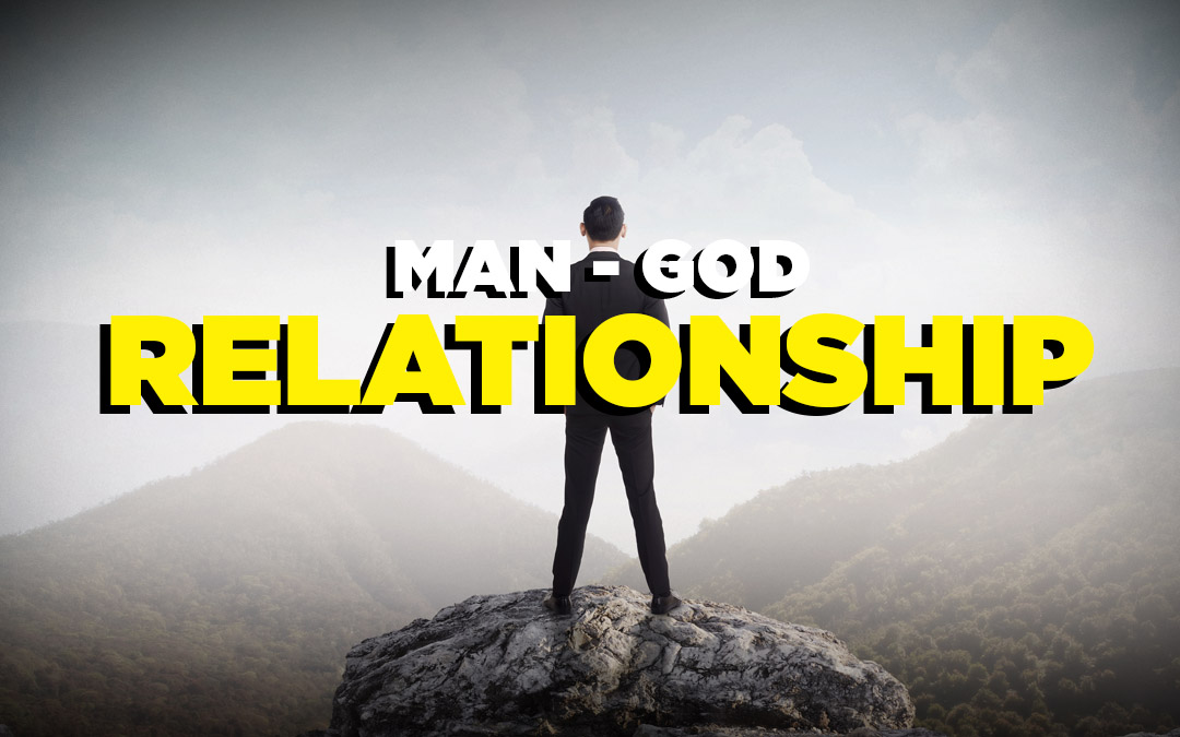man to god relationship Chapter 9 man's relationship to god one last consideration before we close this section it is very plain that, as distinguished from the beasts, man is in scripture recognized as in a place of relationship with god and this by creation, not redemption merely.