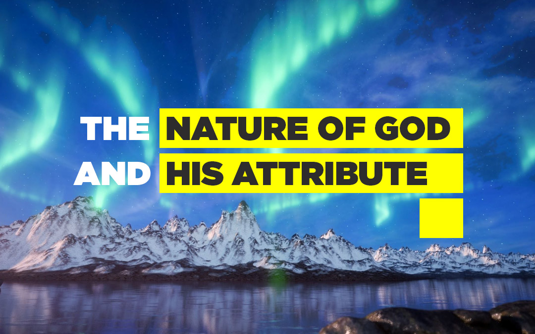 The Nature of God and His Attributes