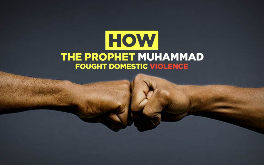 How the Prophet Muhammad Fought Domestic Violence