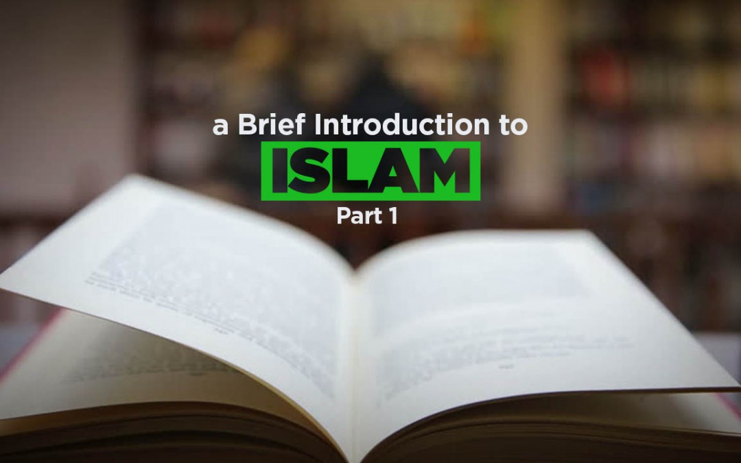 A Brief Introduction to Islam (part 1 of 2)