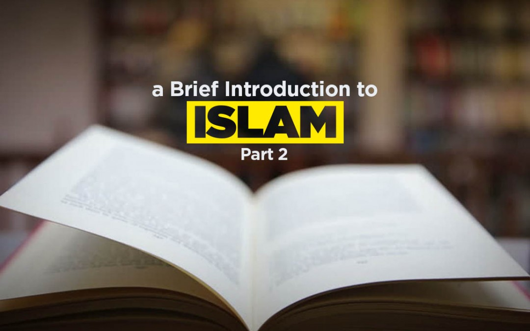 A Brief Introduction to Islam (part 2 of 2)