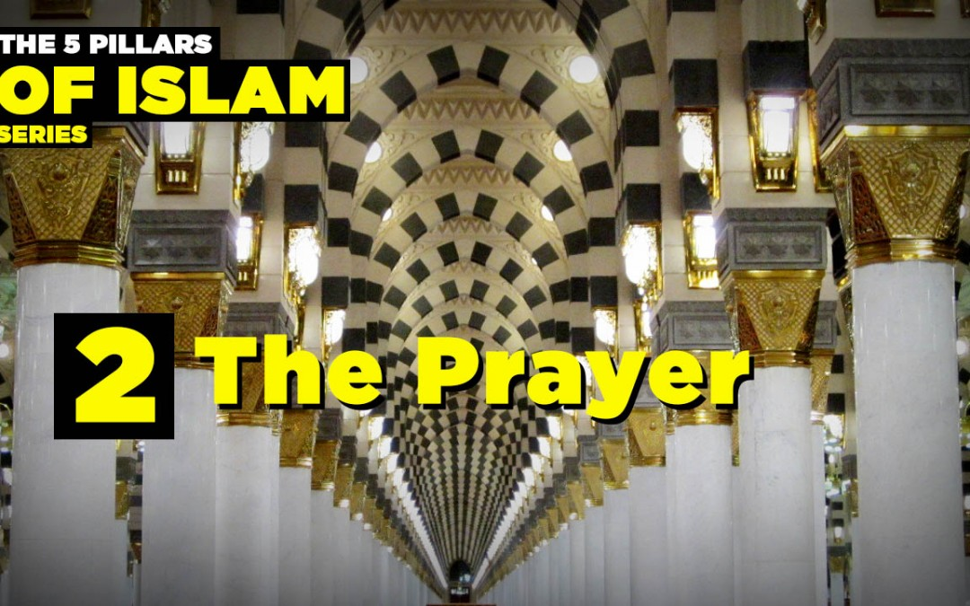 The Second Pillar of Islam: The Prayer