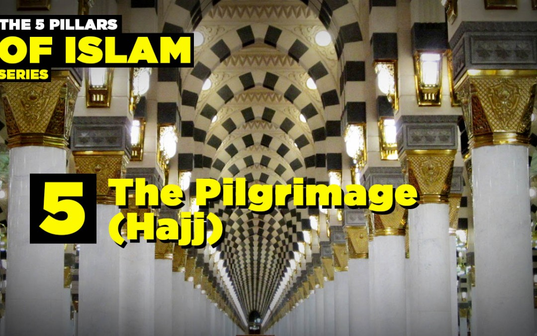 The Fifth Pillar of Islam: The Pilgrimage (Hajj)