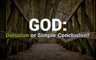 God: Delusion or Simple Conclusion?