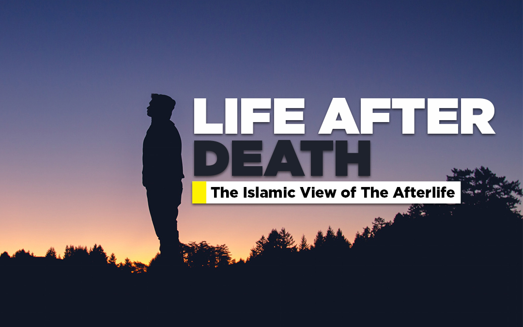 Life After Death: The Islamic View of The Afterlife