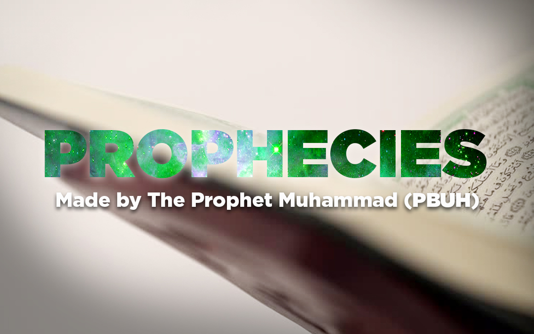 Prophecies Made by The Prophet Muhammad (pbuh)