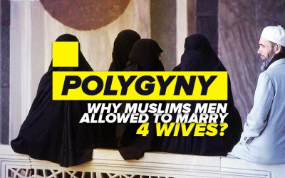 POLYGYNY – Why Muslims Men Allowed to Marry 4 Wives?