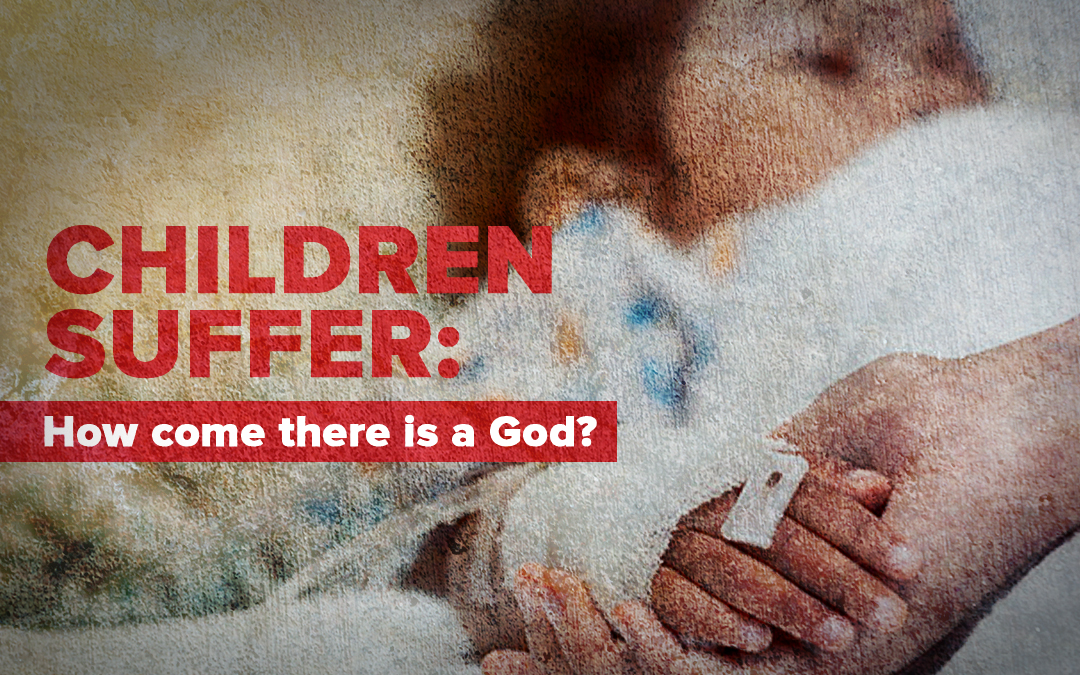Innocent Children Suffer : How come there is a God?