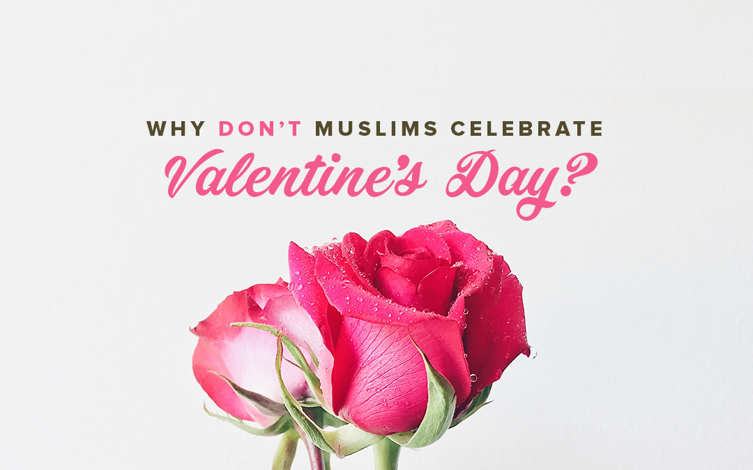 Why Don't Muslims Celebrate Valentine's Day?