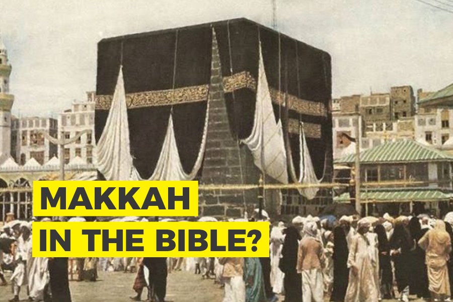 IS MAKKAH MENTIONED IN THE BIBLE?