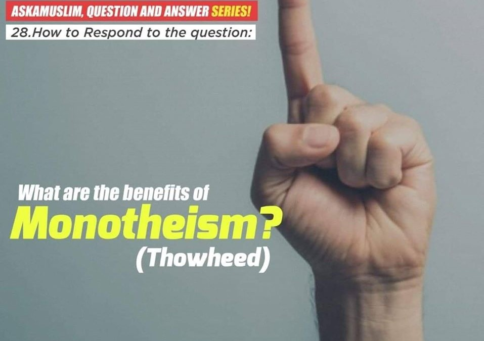 What are the Benefits of Monotheism/Tawheed?