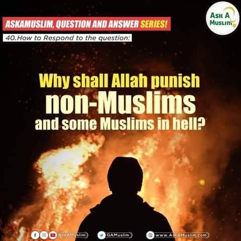 Why shall Allah punish non-Muslims and some Muslims in hell?