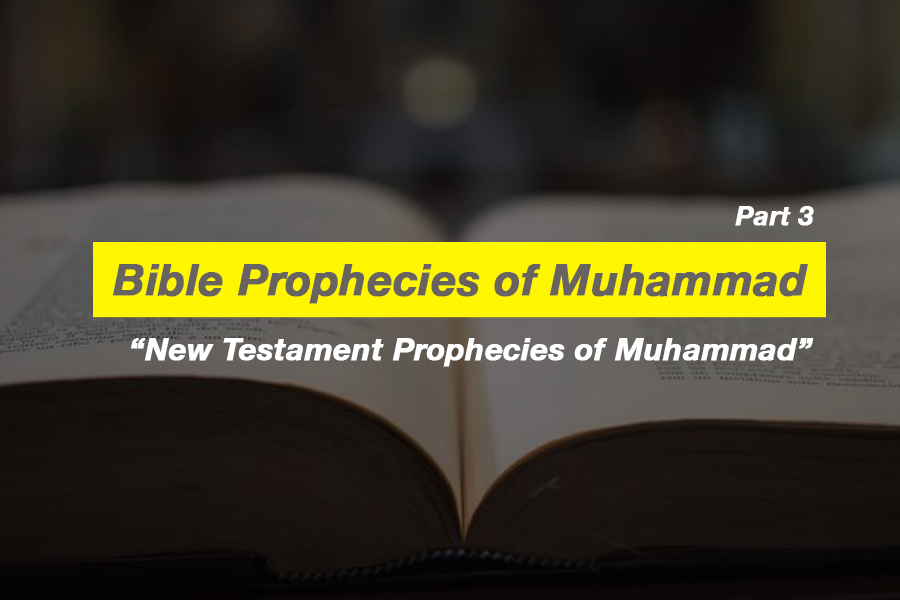 Bible Prophecies of Muhammad (part 3 of 4): New Testament Prophecies of Muhammad